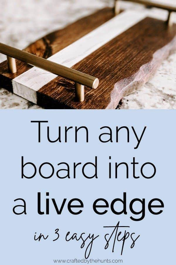 Turn any board into a live edge  in 3 easy steps