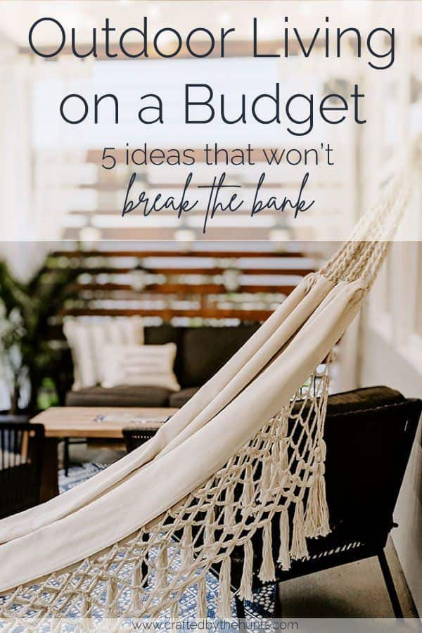 Outdoor living on a budget - 5 ideas that won't break the bank